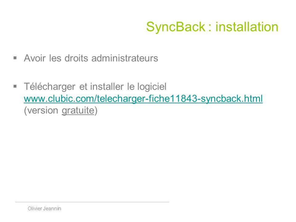 Olivier Jeannin SyncBack : installation Avoir les droits administrateurs Télécharger et installer le logiciel www.clubic.com/telecharger-fiche11843-syncback.html (version gratuite) www.clubic.com/telecharger-fiche11843-syncback.html