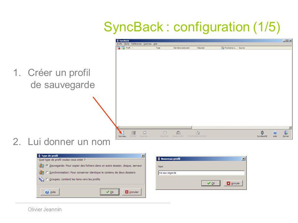 Olivier Jeannin SyncBack : configuration (1/5) Créer un profil de sauvegarde Lui donner un nom