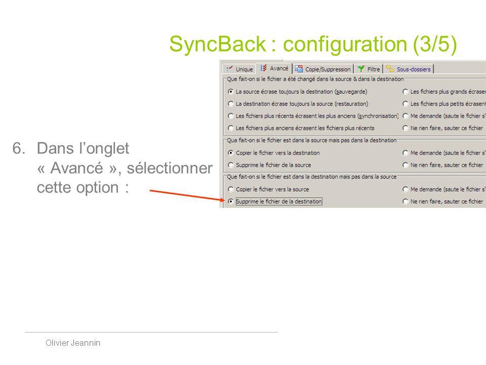 Olivier Jeannin SyncBack : configuration (3/5) Dans longlet « Avancé », sélectionner cette option :