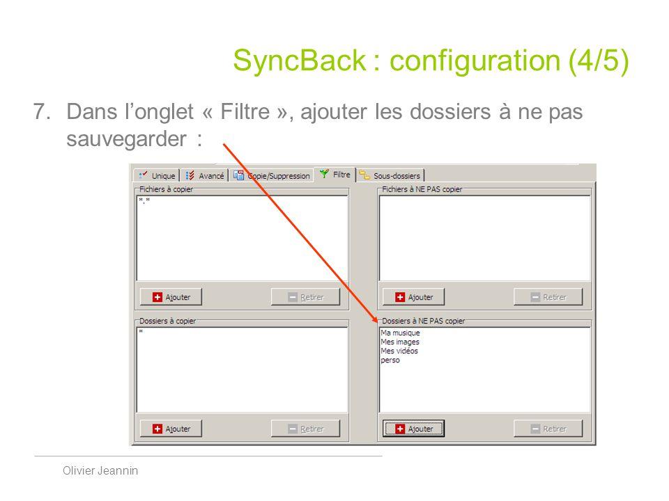 Olivier Jeannin SyncBack : configuration (4/5) Dans longlet « Filtre », ajouter les dossiers à ne pas sauvegarder :