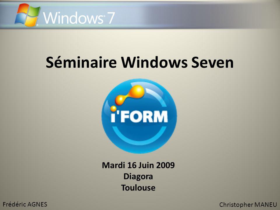 Séminaire Windows Seven Mardi 16 Juin 2009 Diagora Toulouse Frédéric AGNES Christopher MANEU