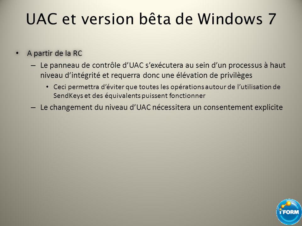 UAC et version bêta de Windows 7 A partir de la RC A partir de la RC – Le panneau de contrôle dUAC sexécutera au sein dun processus à haut niveau dint