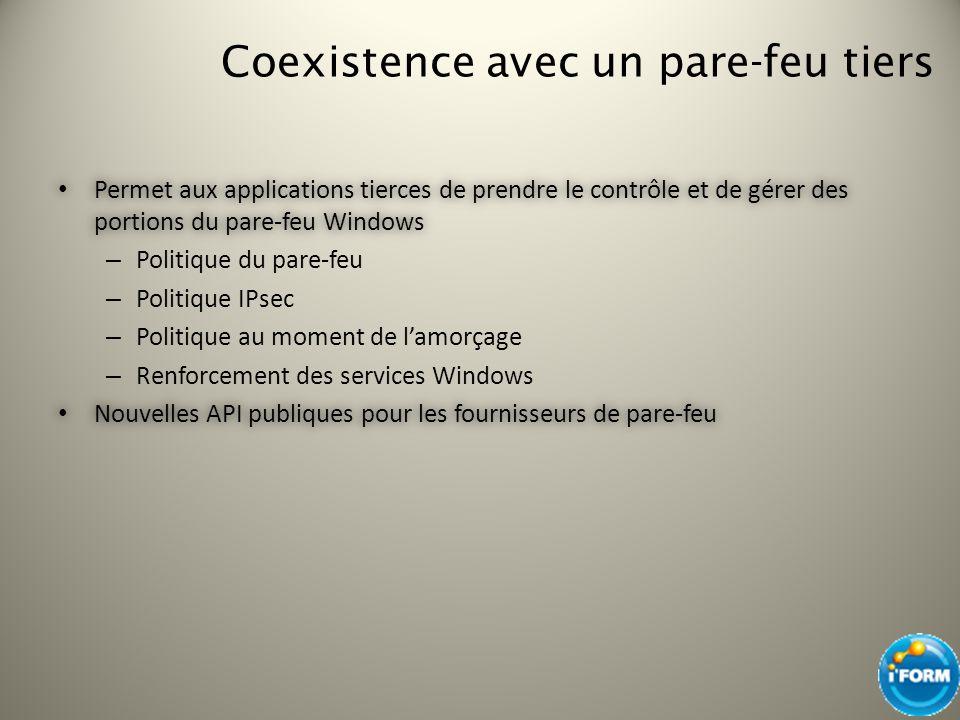 Coexistence avec un pare-feu tiers Permet aux applications tierces de prendre le contrôle et de gérer des portions du pare-feu Windows Permet aux appl