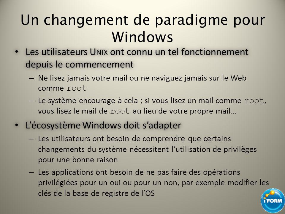 UAC et version bêta de Windows 7 A partir de la RC A partir de la RC – Le panneau de contrôle dUAC sexécutera au sein dun processus à haut niveau dintégrité et requerra donc une élévation de privilèges Ceci permettra déviter que toutes les opérations autour de lutilisation de SendKeys et des équivalents puissent fonctionner – Le changement du niveau dUAC nécessitera un consentement explicite
