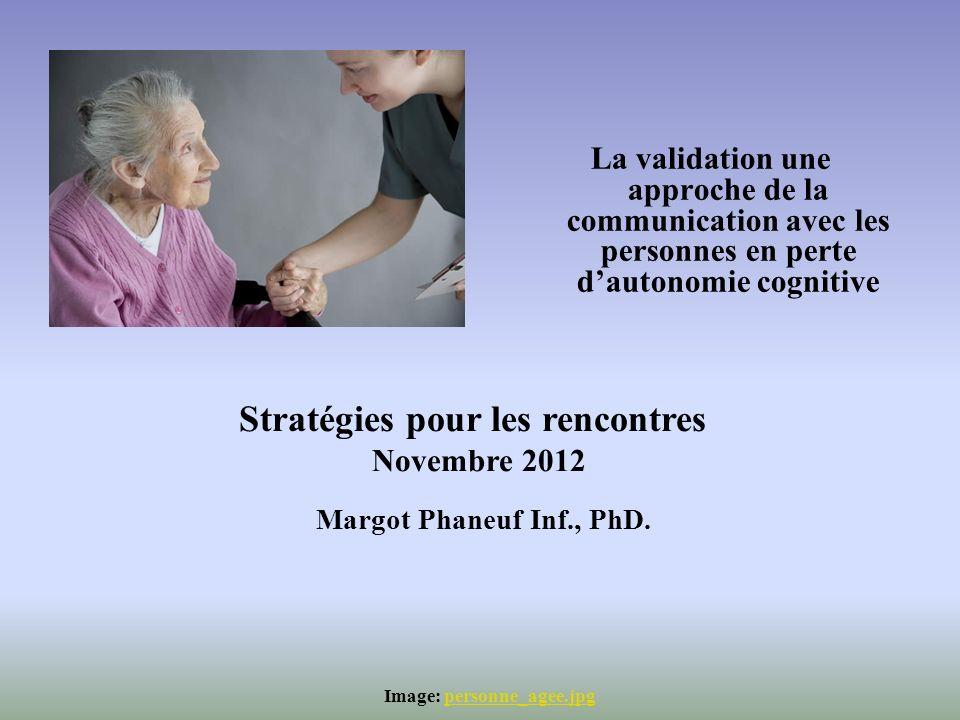 La validation une approche de la communication avec les personnes en perte dautonomie cognitive Image: personne_agee.jpgpersonne_agee.jpg Stratégies p