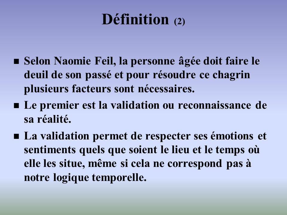 Définition (2) Selon Naomie Feil, la personne âgée doit faire le deuil de son passé et pour résoudre ce chagrin plusieurs facteurs sont nécessaires. L