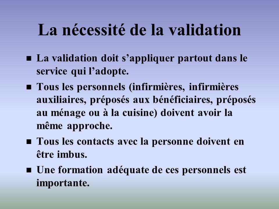 La nécessité de la validation La validation doit sappliquer partout dans le service qui ladopte. Tous les personnels (infirmières, infirmières auxilia