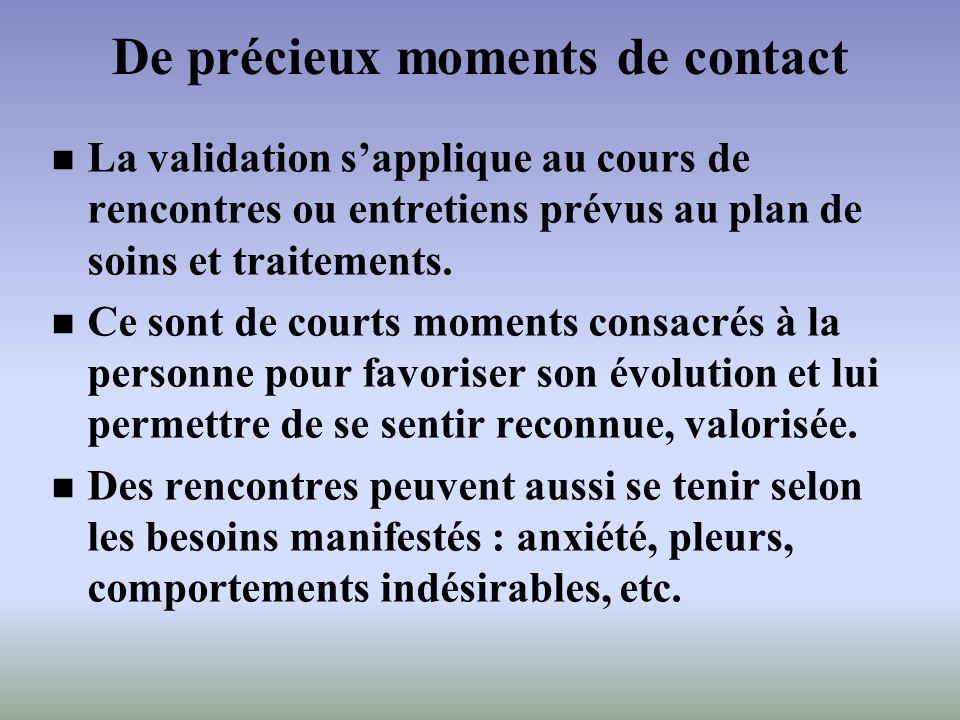 De précieux moments de contact La validation sapplique au cours de rencontres ou entretiens prévus au plan de soins et traitements. Ce sont de courts