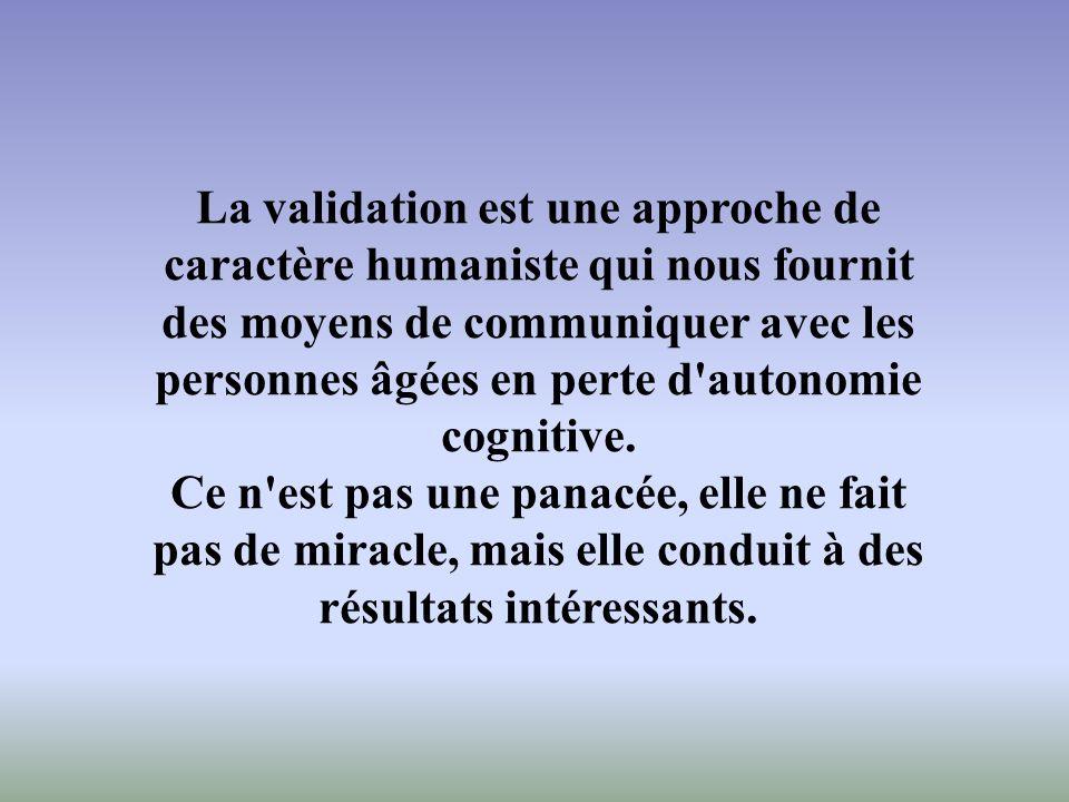La validation est une approche de caractère humaniste qui nous fournit des moyens de communiquer avec les personnes âgées en perte d'autonomie cogniti