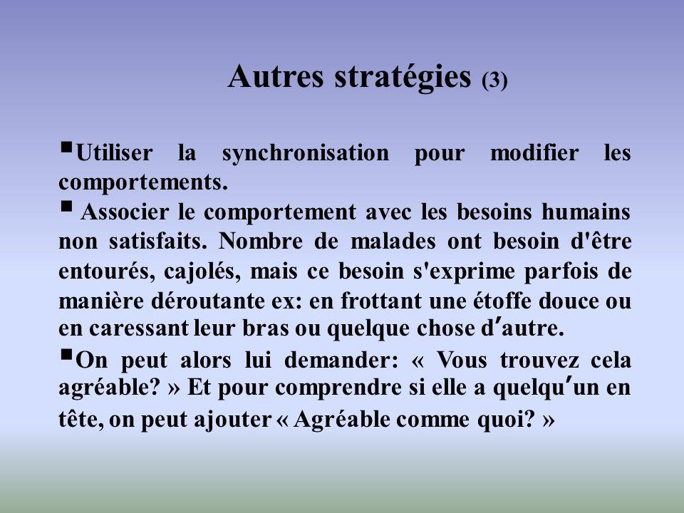 Autres stratégies (3) Utiliser la synchronisation pour modifier les comportements. Associer le comportement avec les besoins humains non satisfaits. N
