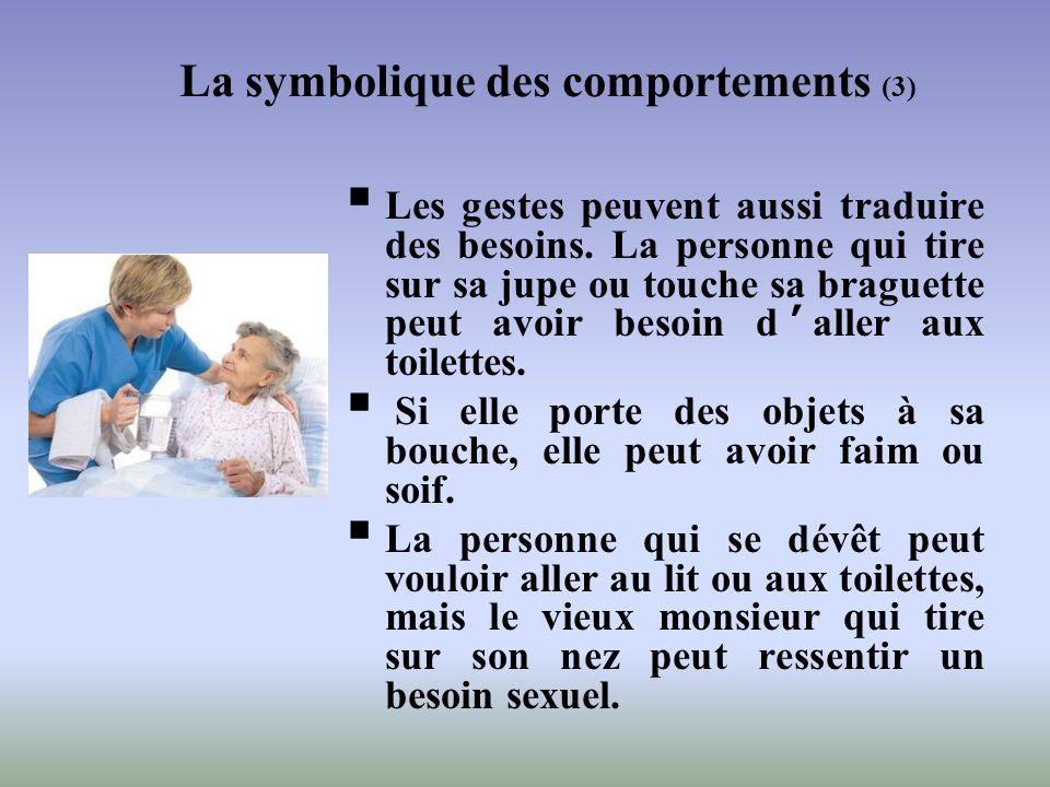Les gestes peuvent aussi traduire des besoins. La personne qui tire sur sa jupe ou touche sa braguette peut avoir besoin daller aux toilettes. Si elle