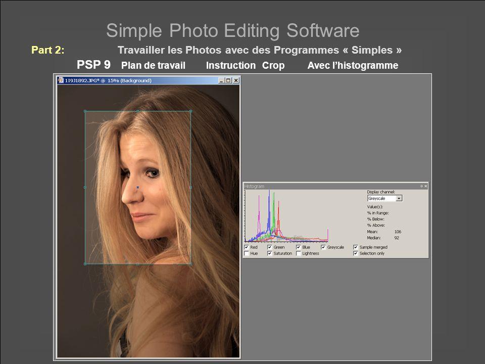 Simple Photo Editing Software PSP 9 Plan de travail Instruction Crop Avec lhistogramme Part 2:Travailler les Photos avec des Programmes « Simples »