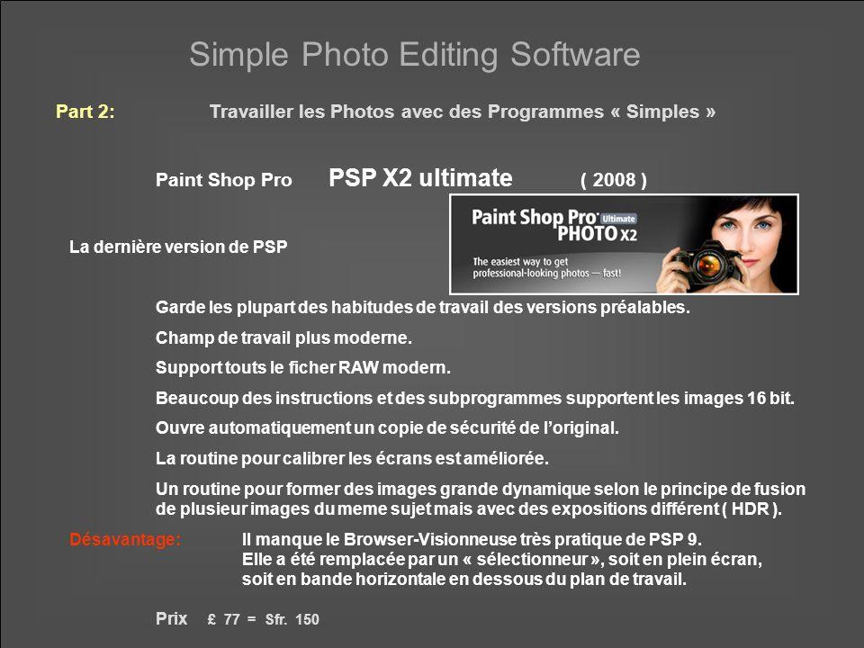 Simple Photo Editing Software Paint Shop Pro PSP X2 ultimate ( 2008 ) La dernière version de PSP Garde les plupart des habitudes de travail des versions préalables.