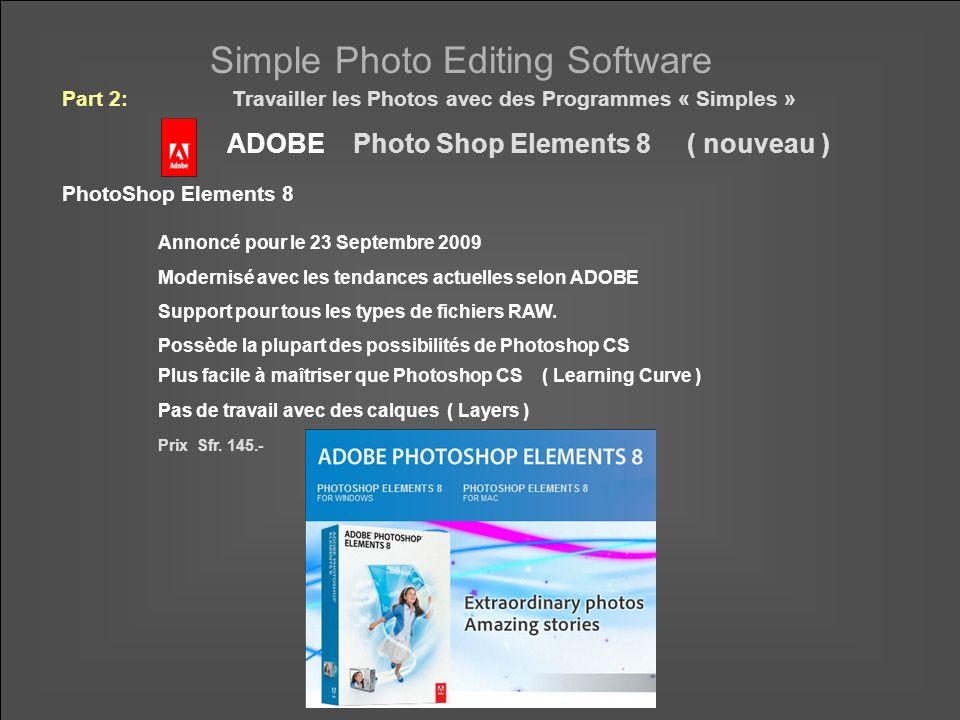 Simple Photo Editing Software ADOBE Photo Shop Elements 8 ( nouveau ) PhotoShop Elements 8 Annoncé pour le 23 Septembre 2009 Modernisé avec les tendances actuelles selon ADOBE Support pour tous les types de fichiers RAW.