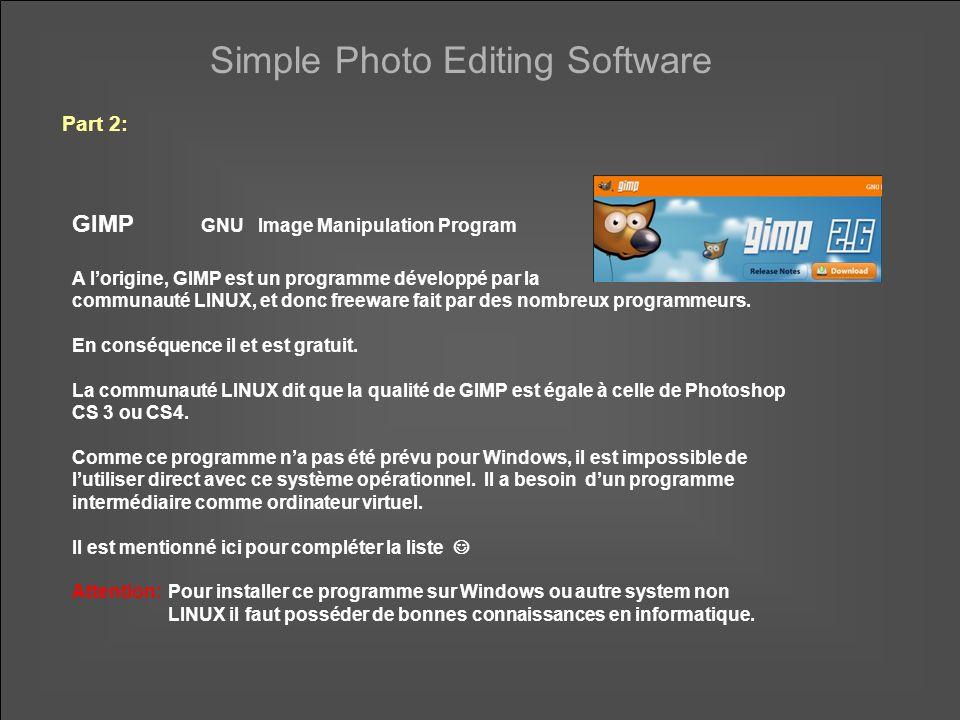 Simple Photo Editing Software Part 2: GIMP GNU Image Manipulation Program A lorigine, GIMP est un programme développé par la communauté LINUX, et donc freeware fait par des nombreux programmeurs.