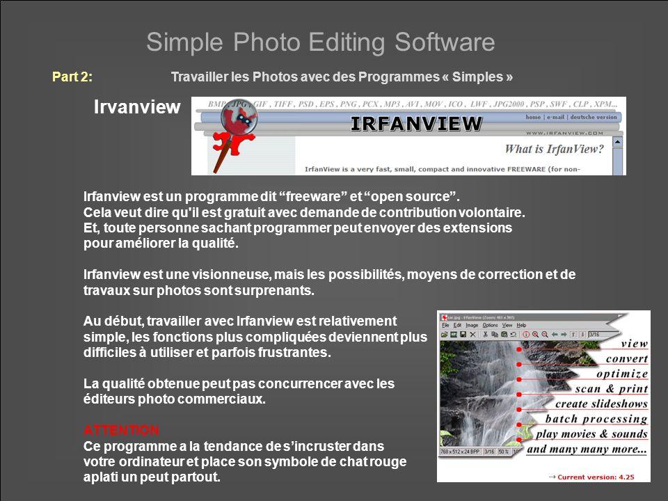 Simple Photo Editing Software Part 2:Travailler les Photos avec des Programmes « Simples » Irvanview Irfanview est un programme dit freeware et open source.