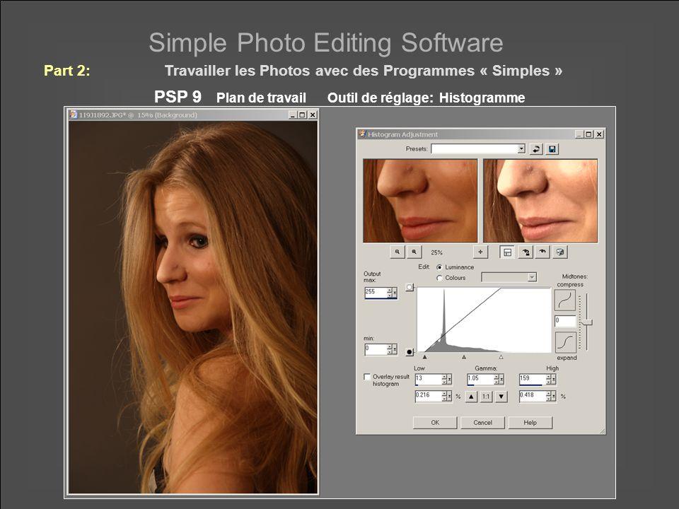 Simple Photo Editing Software PSP 9 Plan de travail Outil de réglage: Histogramme Part 2:Travailler les Photos avec des Programmes « Simples »