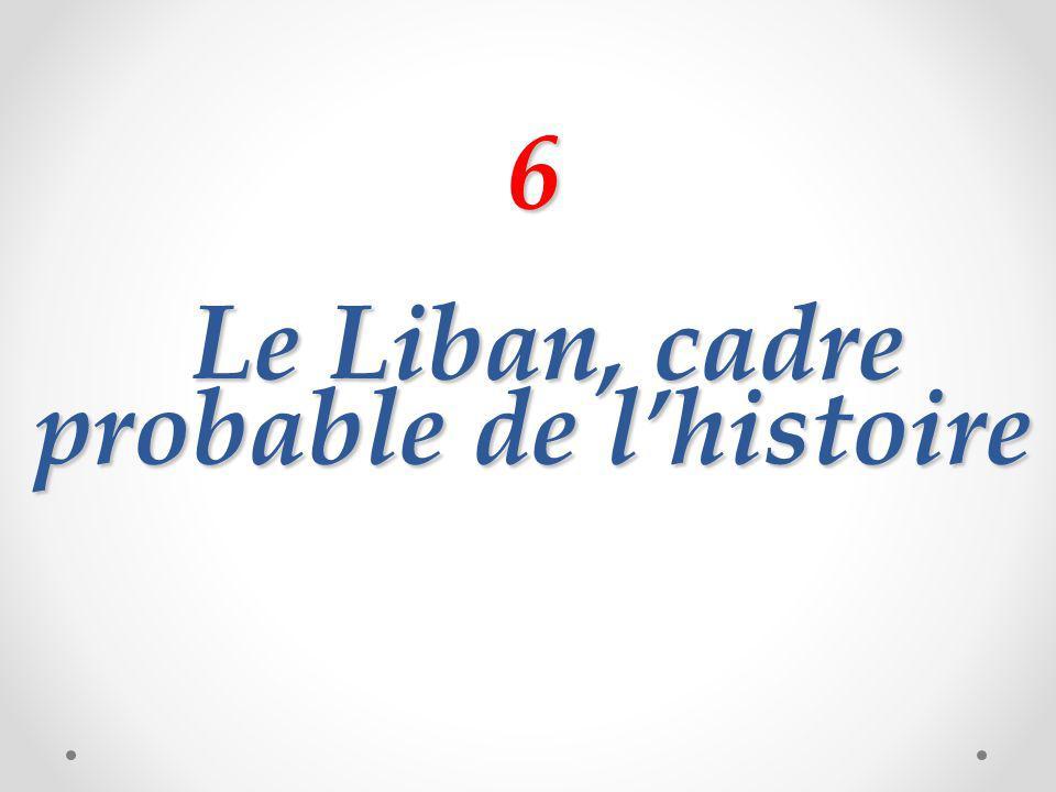 6 Le Liban, cadre probable de lhistoire