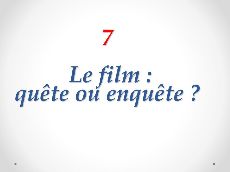 7 Le film : quête ou enquête ?