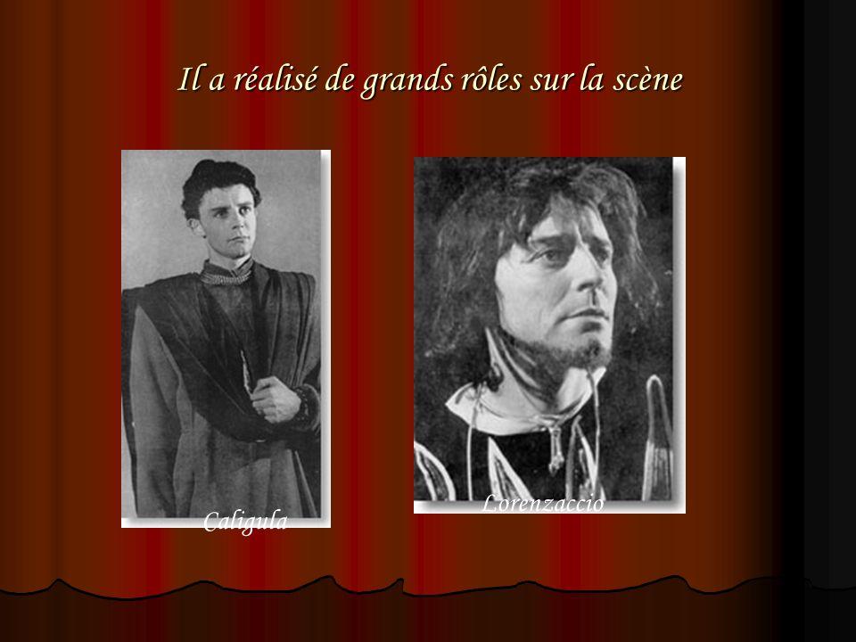 Il a réalisé de grands rôles sur la scène Caligula Lorenzaccio