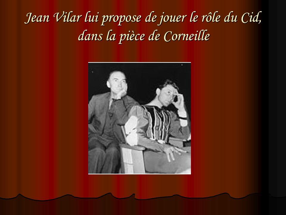 Jean Vilar lui propose de jouer le rôle du Cid, dans la pièce de Corneille