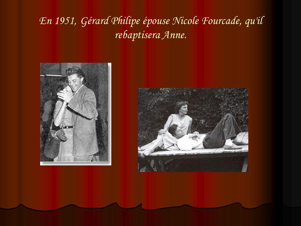 En 1951, Gérard Philipe épouse Nicole Fourcade, qu'il rebaptisera Anne.
