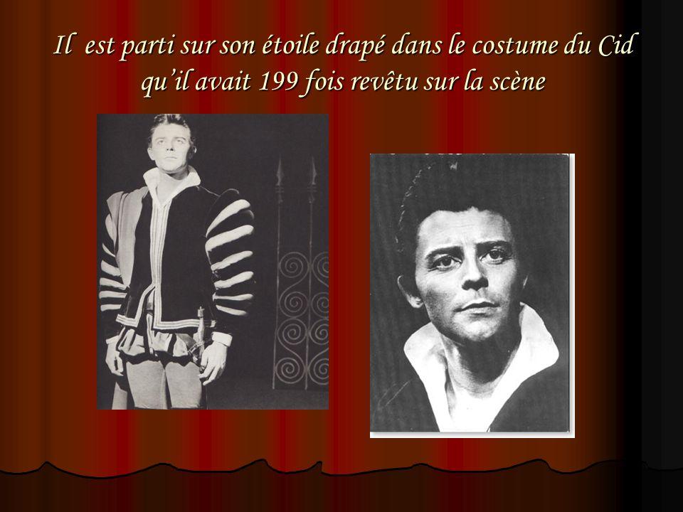 Il est parti sur son étoile drapé dans le costume du Cid quil avait 199 fois revêtu sur la scène