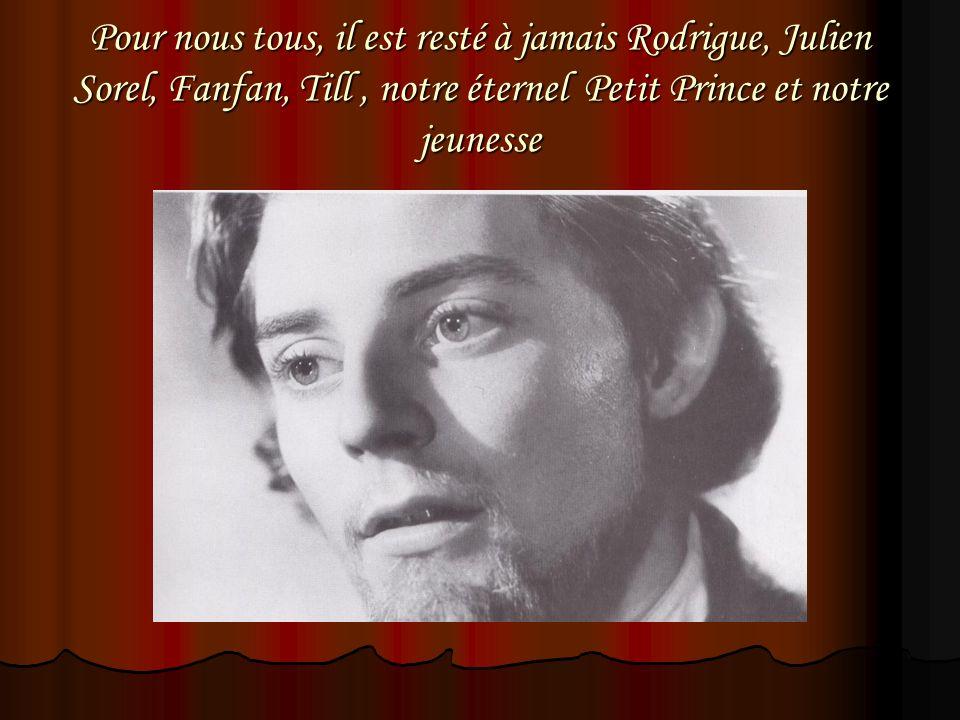 Pour nous tous, il est resté à jamais Rodrigue, Julien Sorel, Fanfan, Till, notre éternel Petit Prince et notre jeunesse