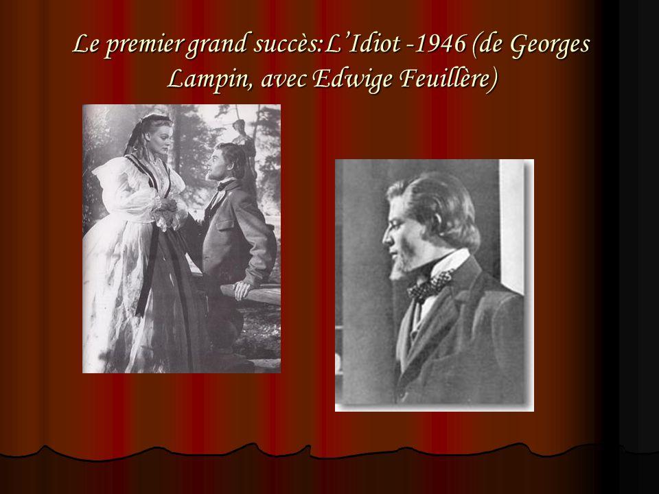 Le premier grand succès:LIdiot -1946 (de Georges Lampin, avec Edwige Feuillère)