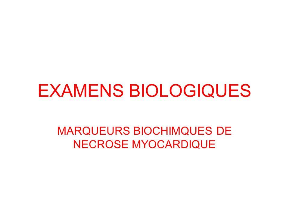EXAMENS BIOLOGIQUES MARQUEURS BIOCHIMQUES DE NECROSE MYOCARDIQUE