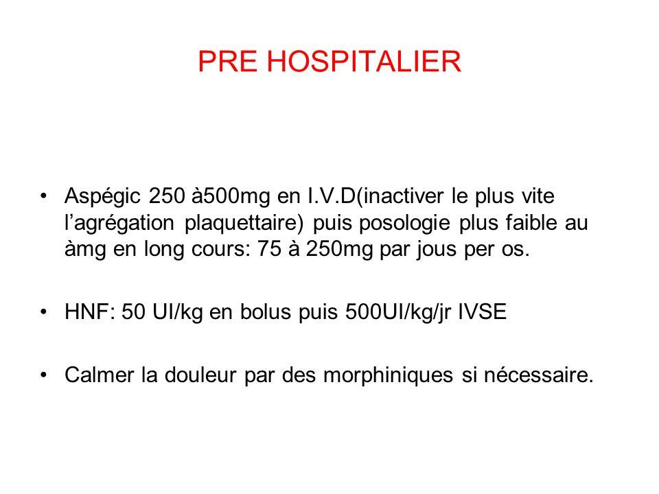PRE HOSPITALIER Aspégic 250 à500mg en I.V.D(inactiver le plus vite lagrégation plaquettaire) puis posologie plus faible au àmg en long cours: 75 à 250mg par jous per os.