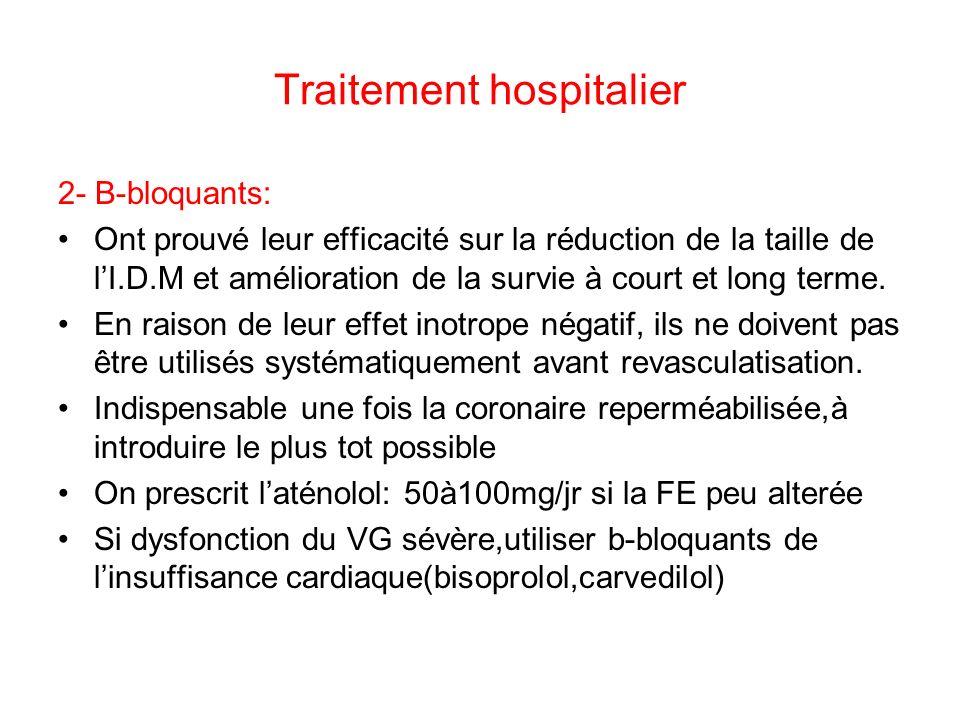 Traitement hospitalier 2- B-bloquants: Ont prouvé leur efficacité sur la réduction de la taille de lI.D.M et amélioration de la survie à court et long terme.
