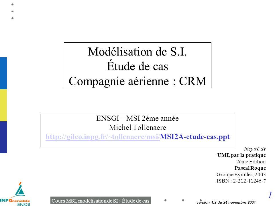 1 Cours MSI, modélisation de SI : Étude de cas version 1.2 du 24 novembre 2004 Modélisation de S.I.