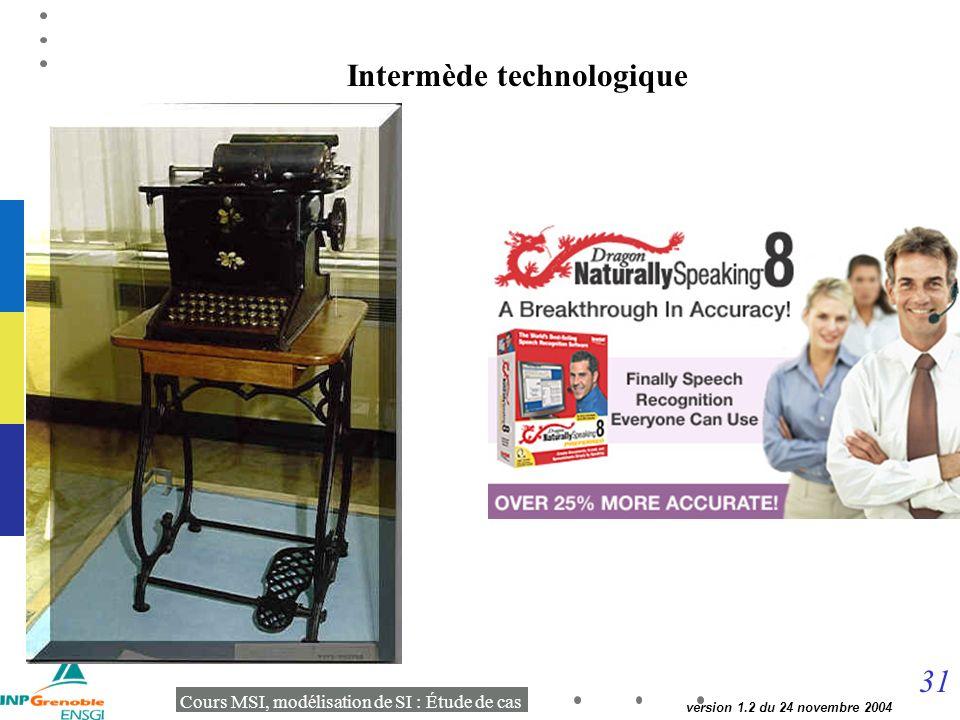 31 Cours MSI, modélisation de SI : Étude de cas version 1.2 du 24 novembre 2004 Intermède technologique