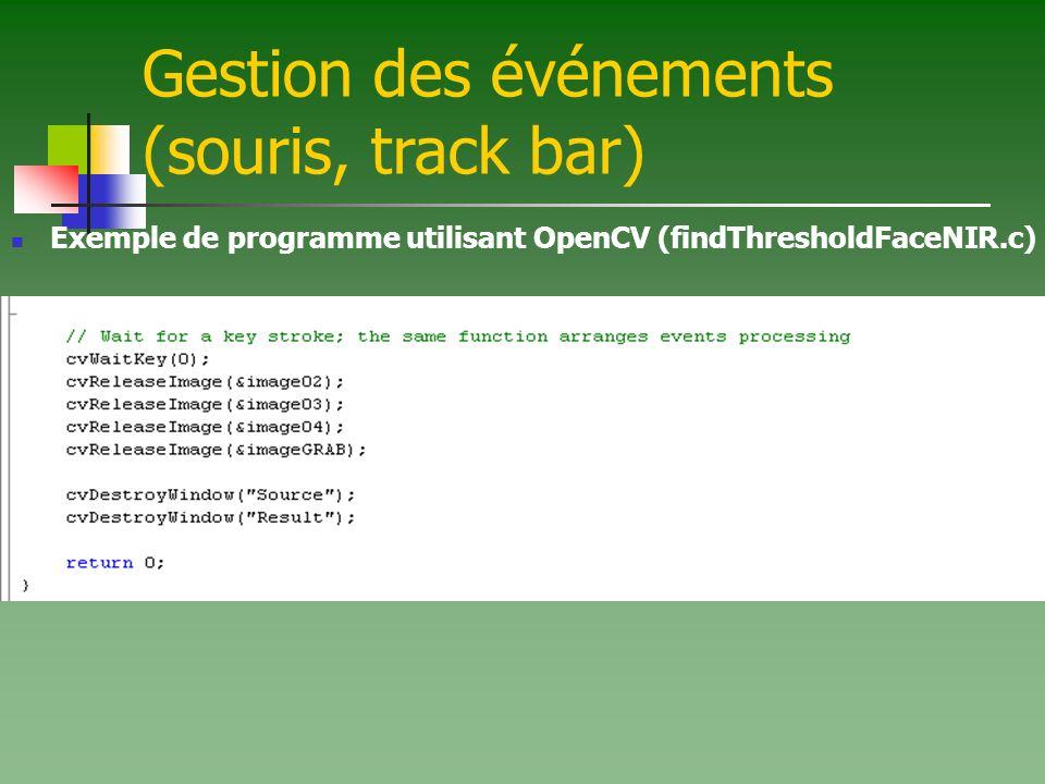 Gestion des événements (souris, track bar) Exemple de programme utilisant OpenCV (findThresholdFaceNIR.c)