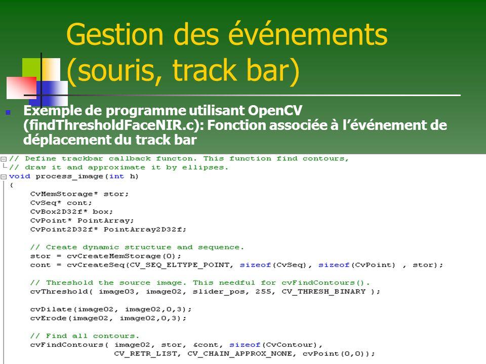 Gestion des événements (souris, track bar) Exemple de programme utilisant OpenCV (findThresholdFaceNIR.c): Fonction associée à lévénement de déplacement du track bar