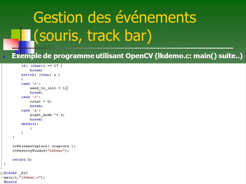 Gestion des événements (souris, track bar) Exemple de programme utilisant OpenCV (lkdemo.c: main() suite..)