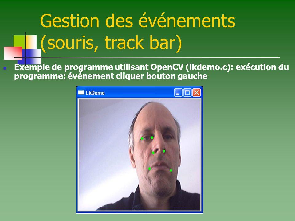 Gestion des événements (souris, track bar) Exemple de programme utilisant OpenCV (lkdemo.c): exécution du programme: événement cliquer bouton gauche