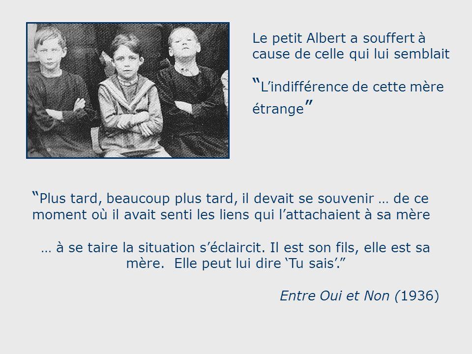 Le petit Albert a souffert à cause de celle qui lui semblait Lindifférence de cette mère étrange Plus tard, beaucoup plus tard, il devait se souvenir