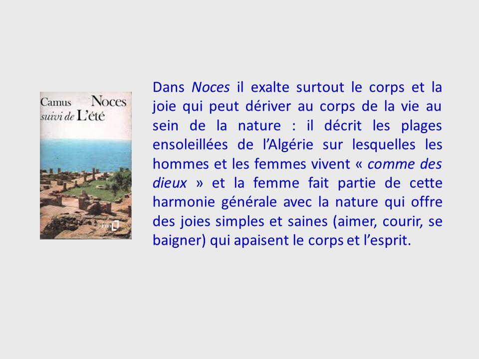 Dans Noces il exalte surtout le corps et la joie qui peut dériver au corps de la vie au sein de la nature : il décrit les plages ensoleillées de lAlgé