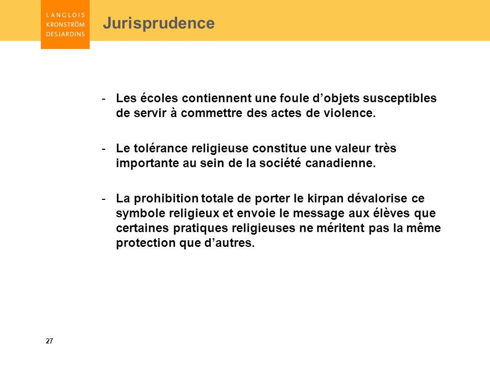 27 Jurisprudence -Les écoles contiennent une foule dobjets susceptibles de servir à commettre des actes de violence.
