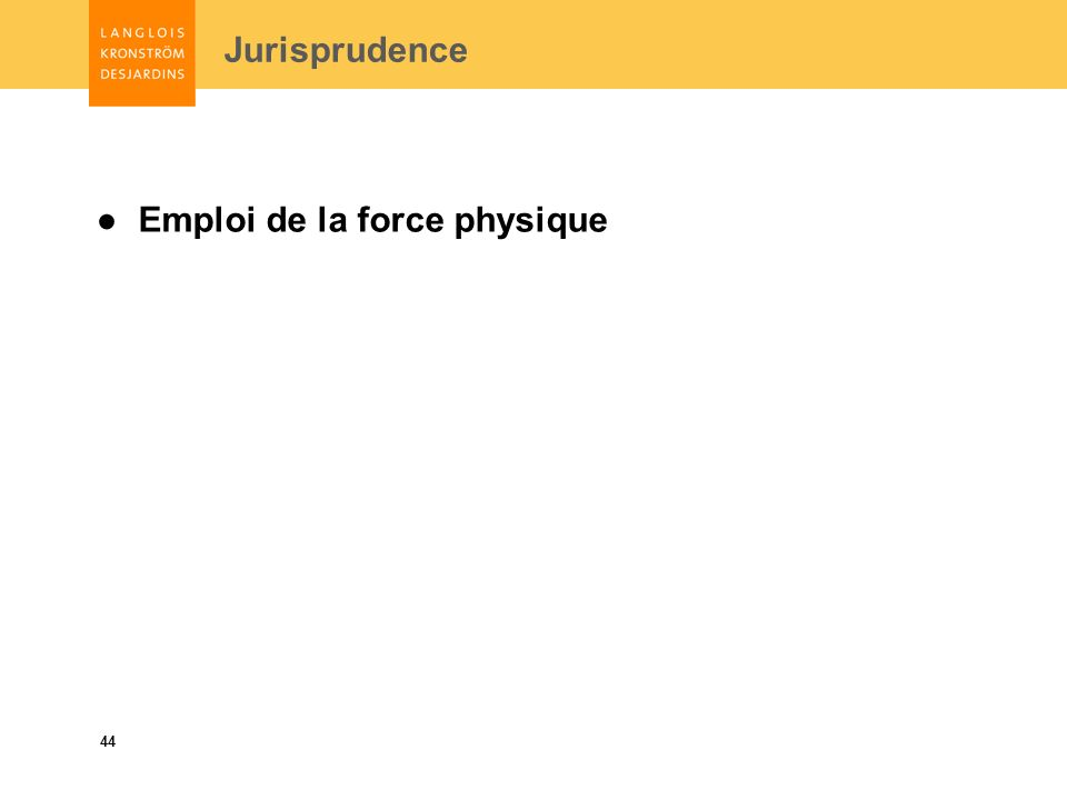 44 Jurisprudence Emploi de la force physique