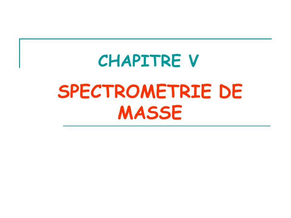 SPECTROMETRIE DE MASSE CHAPITRE V