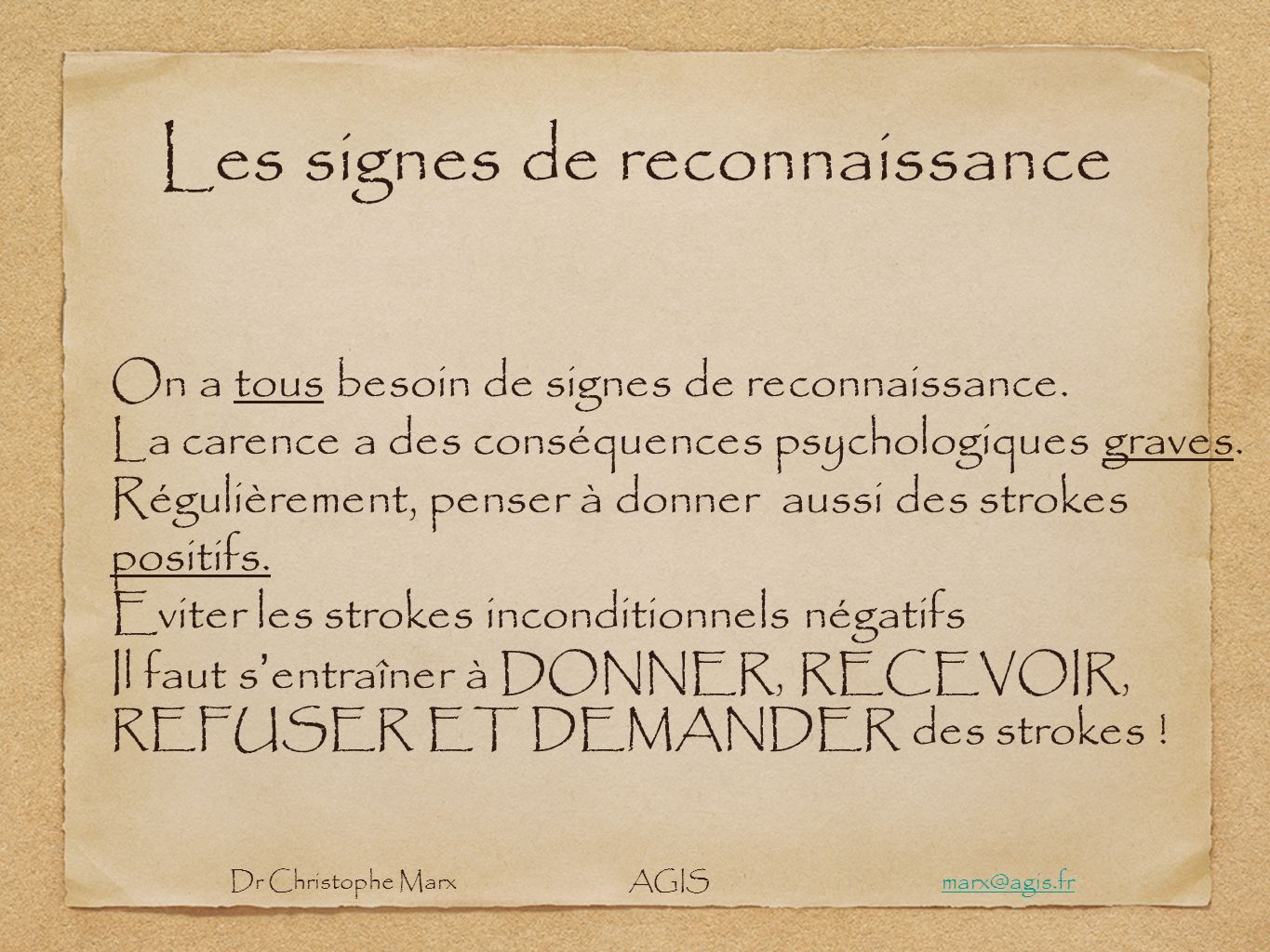 Les signes de reconnaissance On a tous besoin de signes de reconnaissance. La carence a des conséquences psychologiques graves. Régulièrement, penser