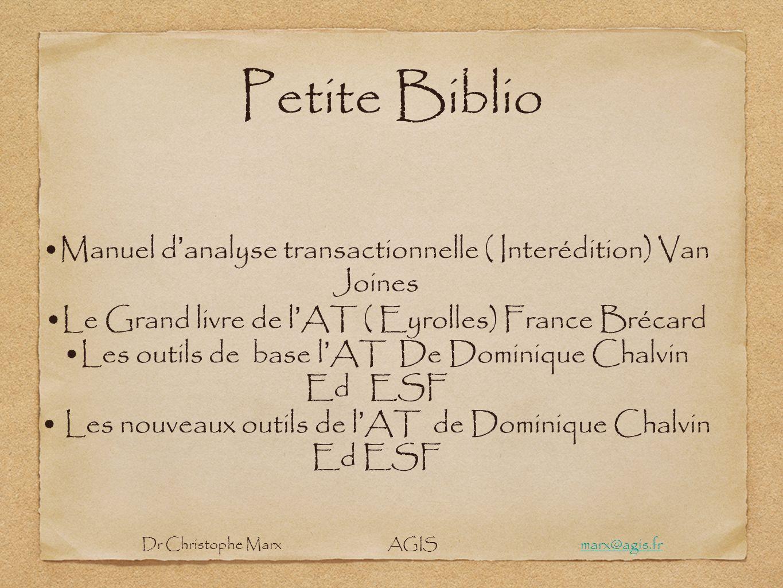 Petite Biblio Manuel d analyse transactionnelle ( Interédition) Van Joines Le Grand livre de l AT ( Eyrolles) France Brécard Les outils de base l AT D