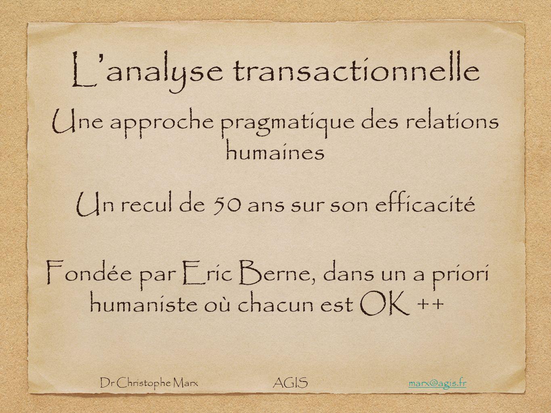 L analyse transactionnelle Une approche pragmatique des relations humaines Un recul de 50 ans sur son efficacité Fondée par Eric Berne, dans un a prio