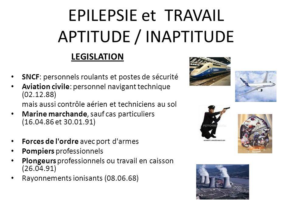 EPILEPSIE et TRAVAIL APTITUDE / INAPTITUDE LEGISLATION SNCF: personnels roulants et postes de sécurité Aviation civile: personnel navigant technique (