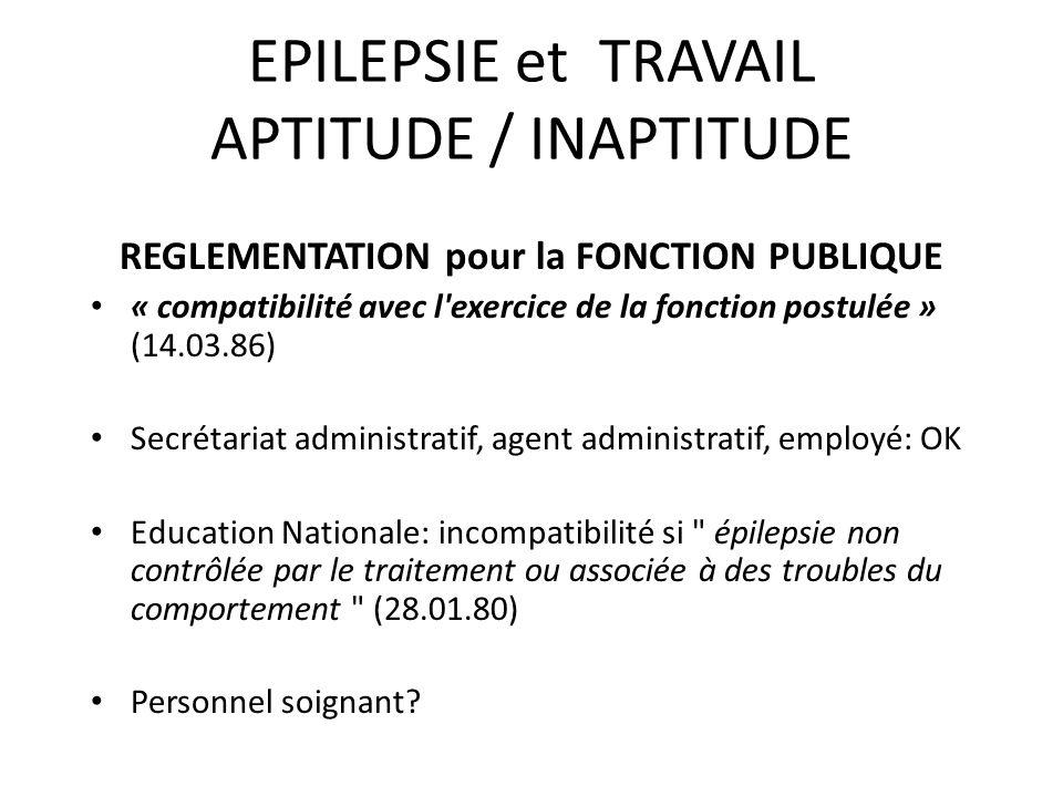 EPILEPSIE et TRAVAIL APTITUDE / INAPTITUDE REGLEMENTATION pour la FONCTION PUBLIQUE « compatibilité avec l'exercice de la fonction postulée » (14.03.8