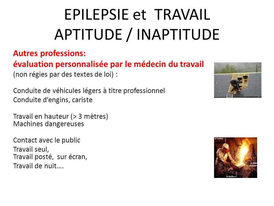 EPILEPSIE et TRAVAIL APTITUDE / INAPTITUDE Autres professions: évaluation personnalisée par le médecin du travail (non régies par des textes de loi) :