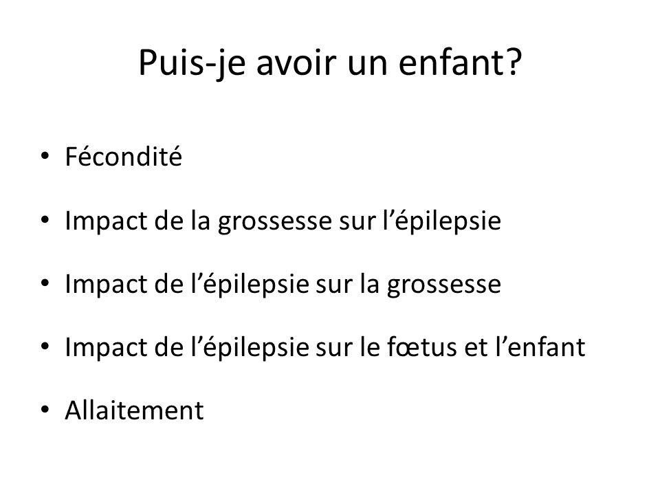 Puis-je avoir un enfant? Fécondité Impact de la grossesse sur lépilepsie Impact de lépilepsie sur la grossesse Impact de lépilepsie sur le fœtus et le